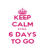 KEEP CALM STILL 6 DAYS TO GO - Personalised Poster A4 size