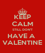 KEEP CALM STILL DON'T HAVE A  VALENTINE - Personalised Poster A4 size
