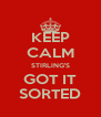 KEEP CALM STIRLING'S GOT IT SORTED - Personalised Poster A4 size