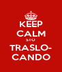 KEEP CALM STO TRASLO- CANDO - Personalised Poster A4 size