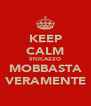 KEEP CALM STOCAZZO MOBBASTA VERAMENTE - Personalised Poster A4 size