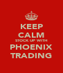 KEEP CALM STOCK UP WITH PHOENIX TRADING - Personalised Poster A4 size
