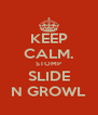 KEEP CALM. STOMP SLIDE N GROWL - Personalised Poster A4 size