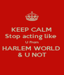 KEEP CALM Stop acting like  U From HARLEM WORLD  & U NOT - Personalised Poster A4 size