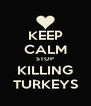 KEEP CALM STOP KILLING TURKEYS - Personalised Poster A4 size