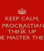 KEEP CALM, STOP PROCRASTIANTING AND THINK UP THE MASTER THESIS - Personalised Poster A4 size