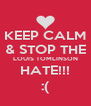 KEEP CALM & STOP THE LOUIS TOMLINSON HATE!!! :( - Personalised Poster A4 size