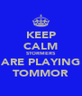 KEEP CALM STORMERS ARE PLAYING TOMMOR - Personalised Poster A4 size