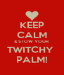 KEEP CALM & STOW YOUR TWITCHY  PALM! - Personalised Poster A4 size