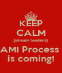 KEEP CALM (stream leaders) AMI Process  is coming! - Personalised Poster A4 size