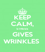 KEEP CALM, STRESS GIVES WRINKLES  - Personalised Poster A4 size