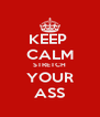 KEEP  CALM STRETCH YOUR ASS - Personalised Poster A4 size