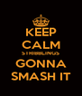 KEEP CALM STRIBBLINGS GONNA SMASH IT - Personalised Poster A4 size