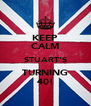 KEEP CALM STUART'S TURNING 40! - Personalised Poster A4 size