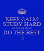 KEEP CALM STUDY HARD ALWAYS PRAY DO THE BEST :) - Personalised Poster A4 size