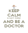 KEEP CALM STUDY HARD AND BE A DOCTOR - Personalised Poster A4 size