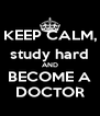 KEEP CALM, study hard AND BECOME A DOCTOR - Personalised Poster A4 size