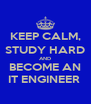 KEEP CALM, STUDY HARD AND BECOME AN IT ENGINEER  - Personalised Poster A4 size