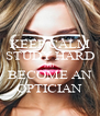 KEEP CALM STUDY HARD and BECOME AN OPTICIAN - Personalised Poster A4 size
