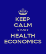 KEEP CALM STUDY HEALTH ECONOMICS - Personalised Poster A4 size