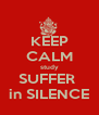 KEEP CALM study SUFFER  in SILENCE - Personalised Poster A4 size