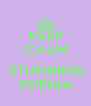 KEEP CALM  STUNNING SOPHIA - Personalised Poster A4 size