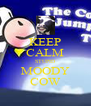 KEEP CALM STUPID MOODY COW - Personalised Poster A4 size