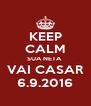 KEEP CALM SUA NETA  VAI CASAR 6.9.2016 - Personalised Poster A4 size
