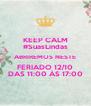 KEEP CALM #SuasLindas ABRIREMOS NESTE FERIADO 12/10 DAS 11:00 ÀS 17:00 - Personalised Poster A4 size