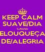 KEEP CALM SUAVE/DIA CAUSE ELOUQUEÇA DE/ALEGRIA - Personalised Poster A4 size