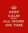 KEEP CALM SUBMIT ALL WORK ON TIME - Personalised Poster A4 size