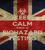 KEEP CALM Submit to BIOHAZARD TESTING - Personalised Poster A4 size