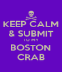 KEEP CALM & SUBMIT TO MY BOSTON CRAB - Personalised Poster A4 size