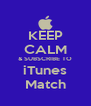 KEEP CALM & SUBSCRIBE TO iTunes Match - Personalised Poster A4 size
