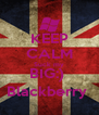 KEEP CALM Suck my BIG:)  Blackberry  - Personalised Poster A4 size