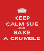 KEEP CALM SUE AND BAKE A CRUMBLE - Personalised Poster A4 size