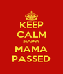 KEEP CALM SUGAR MAMA PASSED - Personalised Poster A4 size