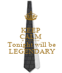 KEEP CALM &  SUIT UP coz  Tonight will be  LEGENDARY - Personalised Poster A4 size