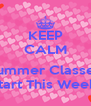 KEEP CALM  Summer Classes Start This Week! - Personalised Poster A4 size