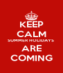 KEEP CALM SUMMER HOLIDAYS  ARE COMING - Personalised Poster A4 size