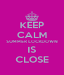 KEEP CALM SUMMER LOCKDOWN IS CLOSE - Personalised Poster A4 size