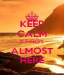 KEEP CALM SUMMER'S ALMOST HERE - Personalised Poster A4 size