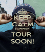 KEEP CALM SUMMER TOUR  SOON! - Personalised Poster A4 size