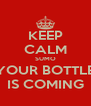 KEEP CALM SUMO YOUR BOTTLE IS COMING - Personalised Poster A4 size