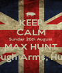 KEEP CALM Sunday 26th August MAX HUNT The Borough Arms, Hungerford - Personalised Poster A4 size