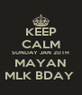 KEEP CALM SUNDAY JAN 20TH MAYAN MLK BDAY  - Personalised Poster A4 size