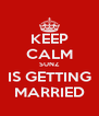 KEEP CALM SUNZ IS GETTING MARRIED - Personalised Poster A4 size