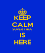 KEEP CALM SUPER THIA IS HERE - Personalised Poster A4 size