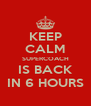 KEEP CALM SUPERCOACH IS BACK IN 6 HOURS - Personalised Poster A4 size