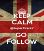 KEEP CALM @SuperCrack7 GO  FOLLOW - Personalised Poster A4 size